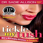 Tickle My Tush: Mild-to-Wild Analplay Adventures for Everybooty